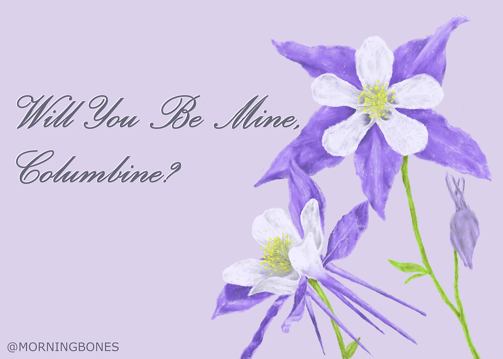 "Illustration of a rocky mountain columbine with the words, ""Will you be mine, Columbine?"""