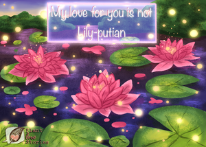 """Illustration of lilly pads with the words """"My love for you is not lily-putian"""""""