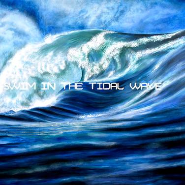 I swim In The Tidal Wave