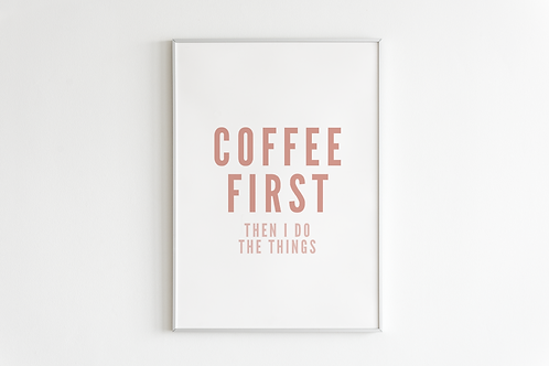 Coffee First Print