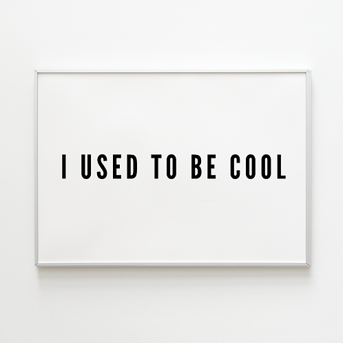 I Used to Be Cool Print