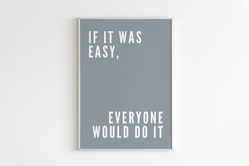 If It Was Easy Print