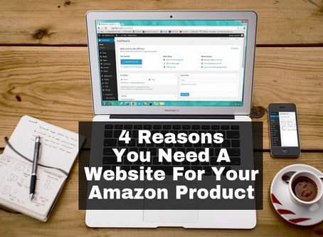 4 Reasons Why You Need a Website for your Amazon Product