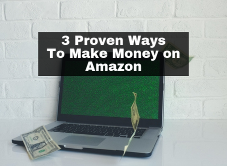 Three Proven Ways You Can Make Money On Amazon In 90 Days