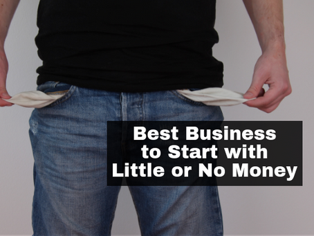 Best Business To Start With Little or No Money