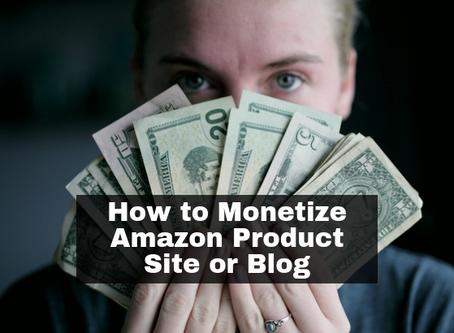 How to Monetize your Amazon Product Site or Blog