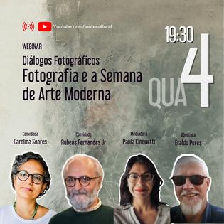 Diálogos Fotográficos: Fotografia e a Semana de Arte Moderna, com Carolina Soares e Rubens Fernandes Junior. Mediação de Paula Cinquetti e abertura com Eraldo Peres.