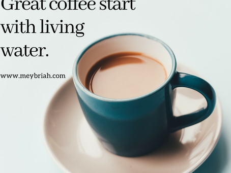 קפה טוב מתחיל עם מים חיים