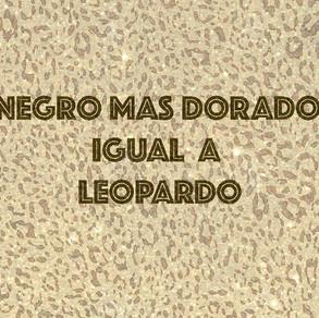 NEGRO MÁS DORADO IGUAL A LEOPARDO