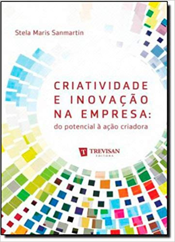 Criatividade e inovação na empresa: do potencial à ação criadora