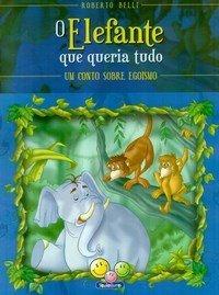 Sentimentos:Elefante Que Queria Tudo,O (Egoismo)
