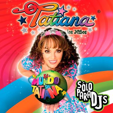 El Mundo De Tatiana (Sólo Para DJs)
