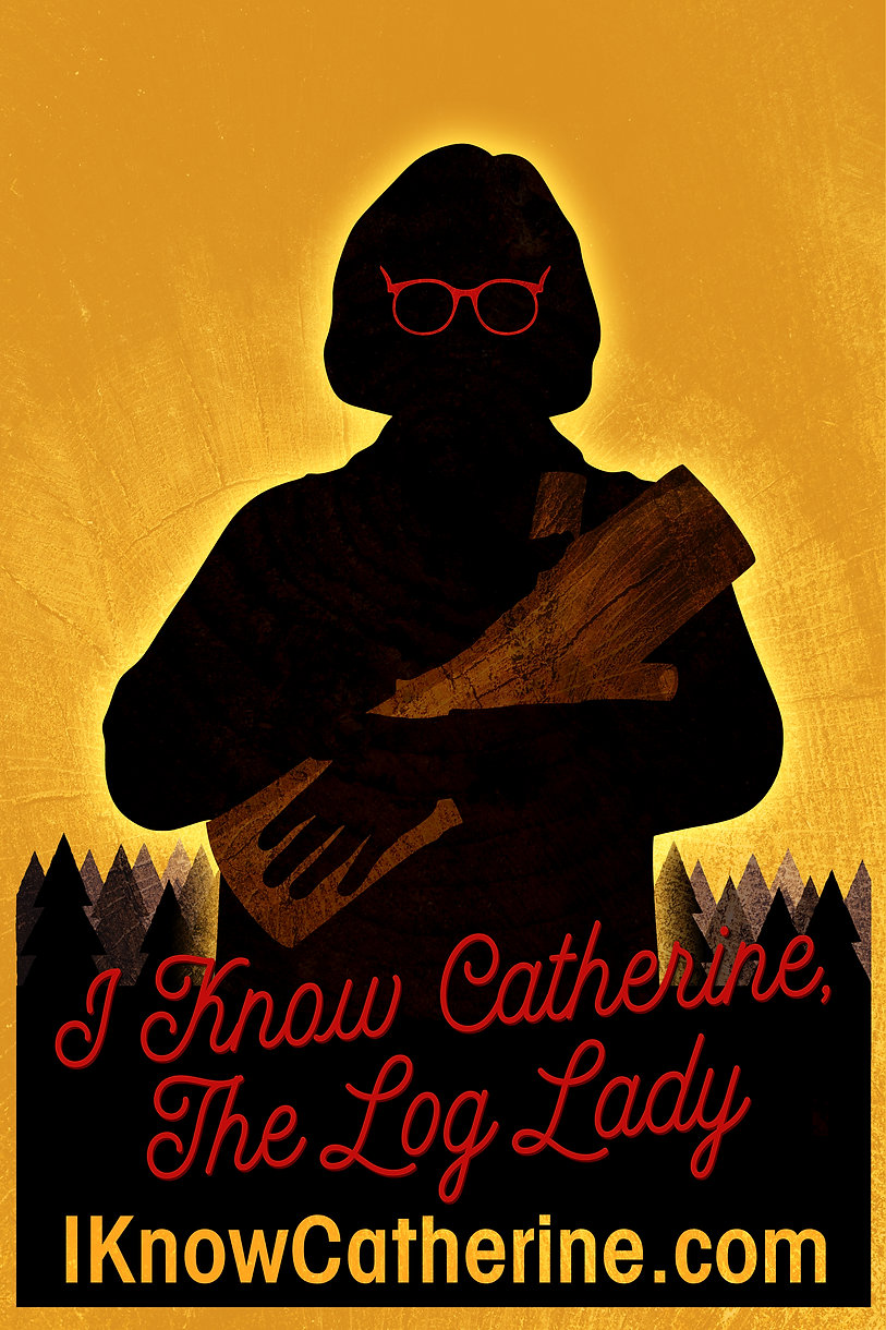 Copy of I Know Catherine, The Log Lady (