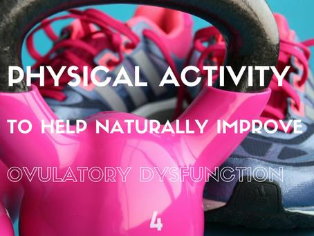 Naturally Improving Ovulatory Dysfunction: Exercise and Physical Activity