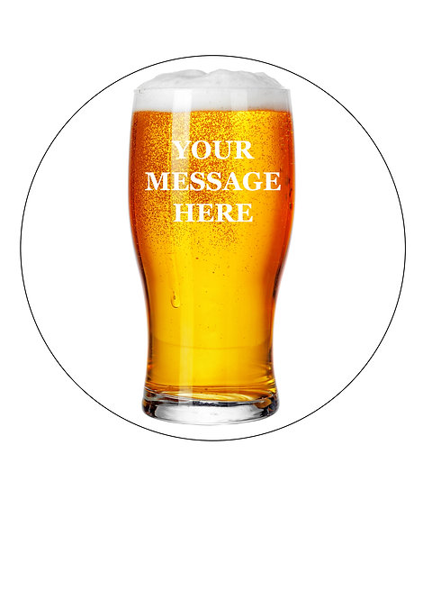 Pint of Lager PERSONALISED MESSAGE 7.5 Inch Circle Decoration Topper