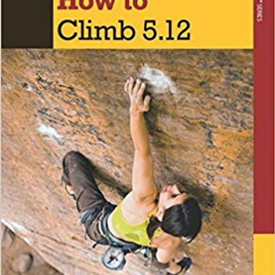 A Falcon Guide: How to Climb 5.12