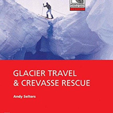 Mountaineers Outdoor Expert: Glacier Travel and Crevasse Rescue