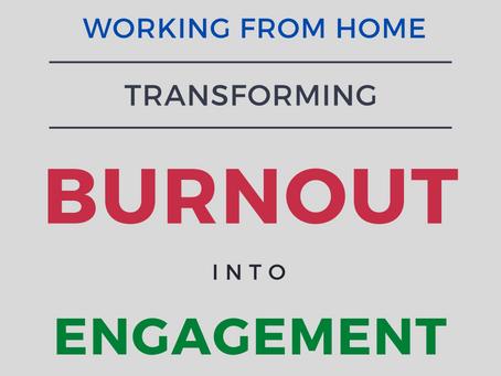 WFH - Transforming Burnout to Engagement