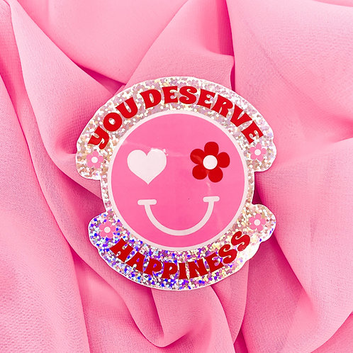 You Deserve happiness   glitter sticker