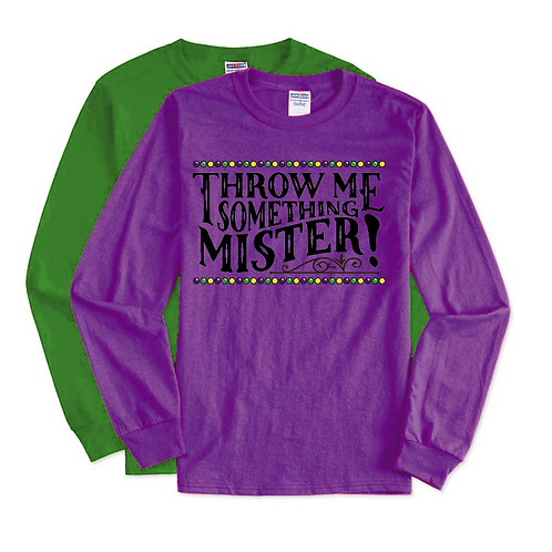 Throw Me Something Mister! Long OR Short Sleeve!