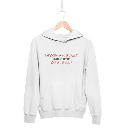 """Humility """"NOT BETTER"""" Hoodie"""