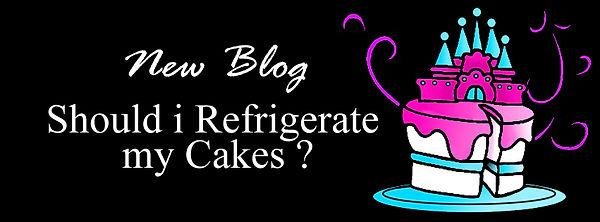 Should i Refrigerate my Cakes.jpg