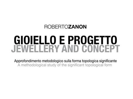 """""""Gioiello e Progetto"""", il nuovo libro di Roberto Zanon"""
