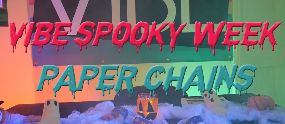 VIBE Spooky Week 2020: Day 1 - Paper Chains