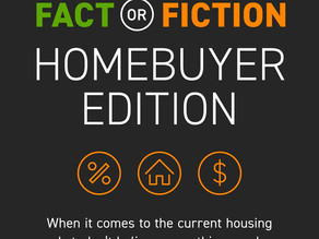 Fact or Fiction: Homebuyer Edition!