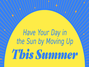 Have Your Day By Moving Up This Summer!