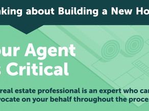 Thinking about Building a New Home?  Your Agent Is Critical!