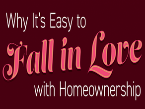 Why It's Easy to Fall in Love with Homeownership!