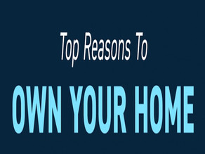 Top Reasons To Own Your Home!
