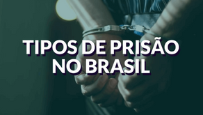 Os tipos de prisões no Brasil