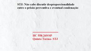 STJ: Não cabe discutir desproporcionalidade entre o prisão preventiva e eventual condenação.