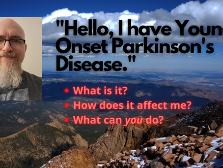 Hello, I have Young Onset Parkinson's Disease