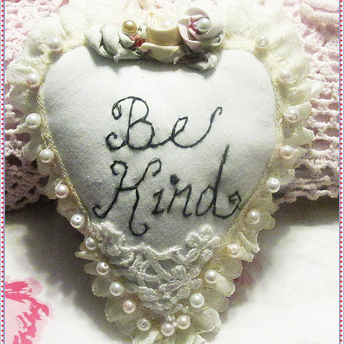 Shabby Chic Heart Pillow~Be Kind