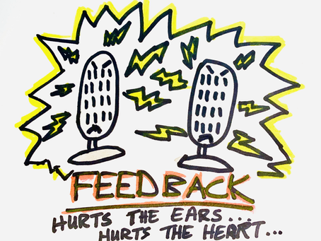 Feedback that hurts the ears and heart isn't kind.