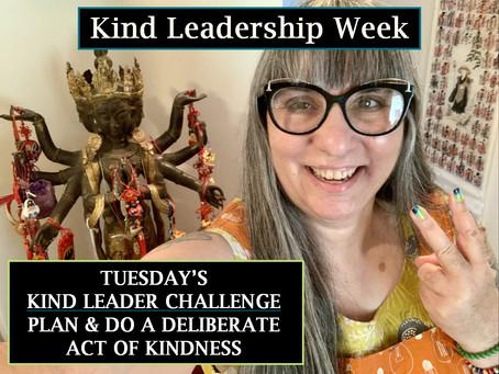 Tuesday Kind Leadership Week Challenge