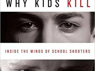"Book Review: ""Why Kids Kill; Inside the Minds of School Shooters"""