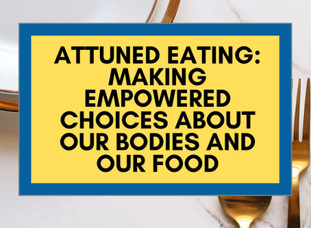 Attuned Eating: Making Empowered Choices About Our Bodies and Our Food