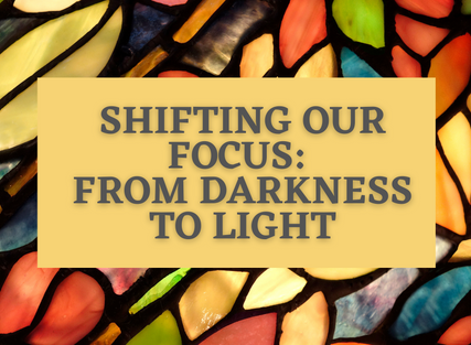 Shifting Our Focus: From Darkness to Light