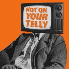 Not On Your Telly