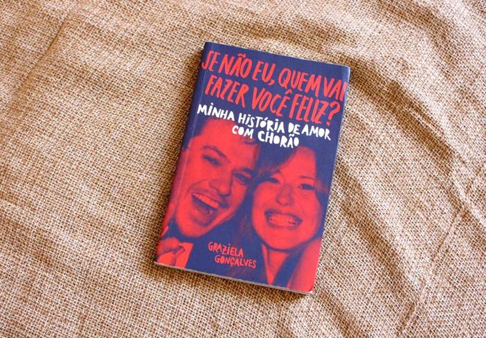 """""""Se Não Eu, Quem Vai Fazer Você Feliz?: Minha História De Amor Com Chorão"""", de Graziela Gonçalves"""