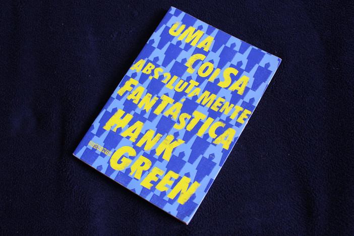 """O impactante """"Uma Coisa Absolutamente Fantástica"""", de Hank Green"""