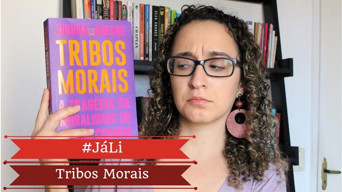 """#JáLi - """"Tribos Morais - A Tragédia da Moralidade do Senso Comum"""", de Joshua Greene"""