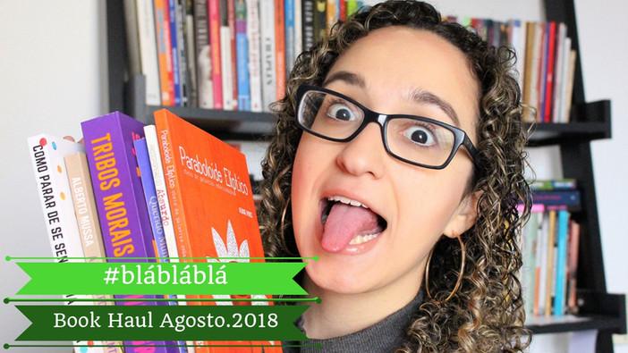 #blábláblá - Book Haul Agosto.2018 - VEM VER O QUE CHEGOU POR AQUI!