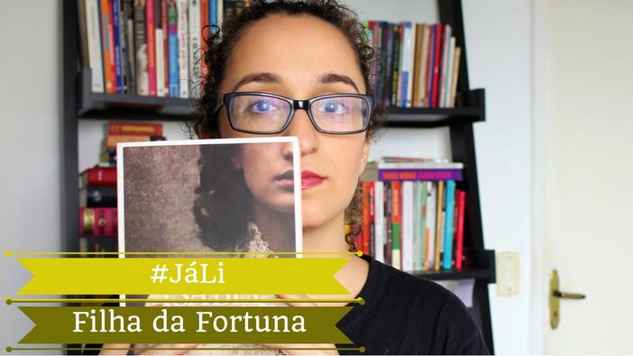 "#JáLi - ""Filha da Fortuna"", de Isabel Allende"