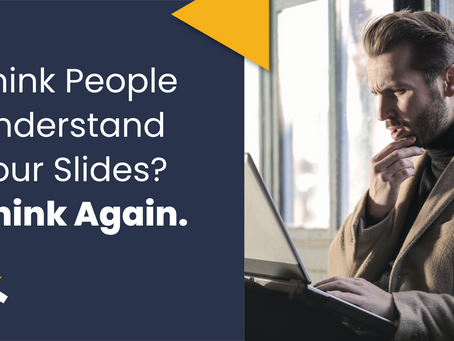 Think People Understand Your Slides? Think Again.
