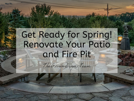 Get Ready for Spring! Renovate Your Patio and Fire Pit